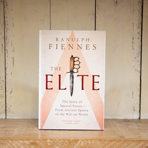 The Elite: The Story of the Special Forces - From Ancient Sparta to the War on Terror by Ranulph Fiennes
