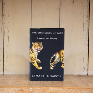 The Shapeless Unease: A Year of Not Sleeping by Samantha Harvey