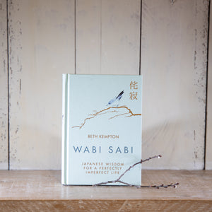 Wabi Sabi: Japanese Wisdom for a Perfectly Imperfect Life by Beth Kempton.