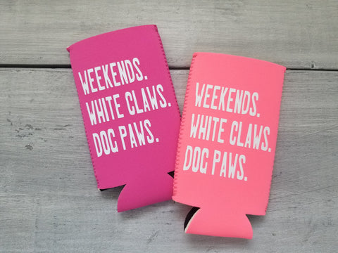 Drink Insulator // Weekends, White Claws, Dog Paw