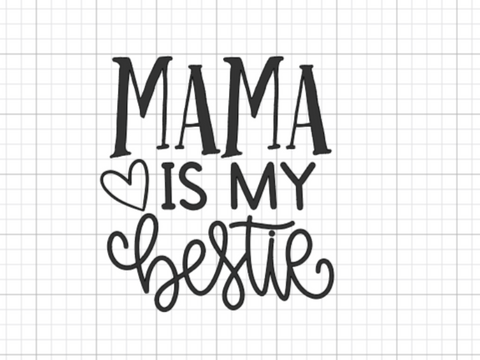 Mama is my Bestie Decal Add-On