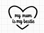 My Mom is my Bestie Decal Add-On