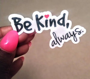 Be Kind, Always Sticker