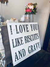 Load image into Gallery viewer, Love you like Biscuits and Gravy