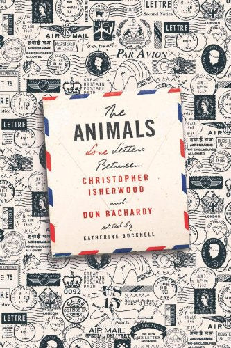 Animals: Love Letters Between Christopher Isherwood and Don Bachardy