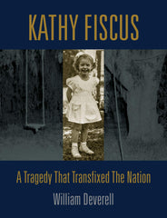 Kathy Fiscus: A Tragedy that Transfixed the Nation by William Deverell