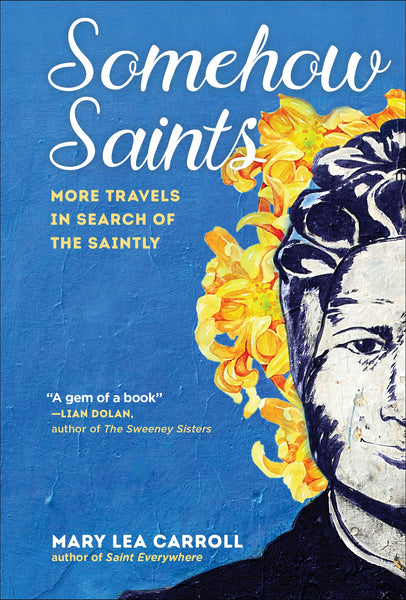 Somehow Saints: More Travels in Search of the Saintly