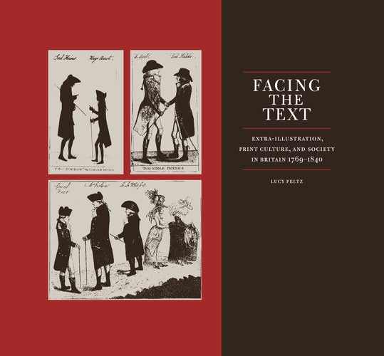 Facing the Text: Extra-Illustration, Print Culture, and Society in Britain 1769-1840