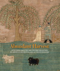 Abundant Harvest: Selections from the Gail-Oxford Collection of American Decorative Arts at The Huntington