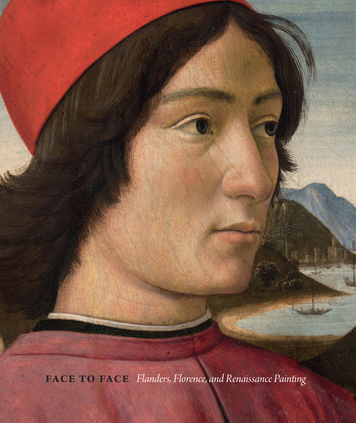 Exhibition Catalogue: Face to Face: Flanders, Florence, and Renaissance Painting