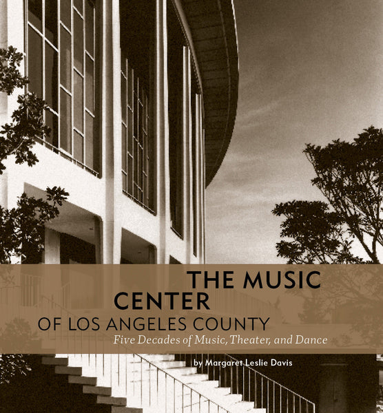The Music Center of Los Angeles County: Five Decades of Music, Theater, and Dance