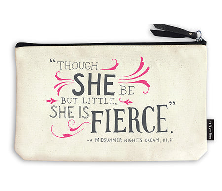 Though She Be But Little She Is Fierce Zipper Pouch