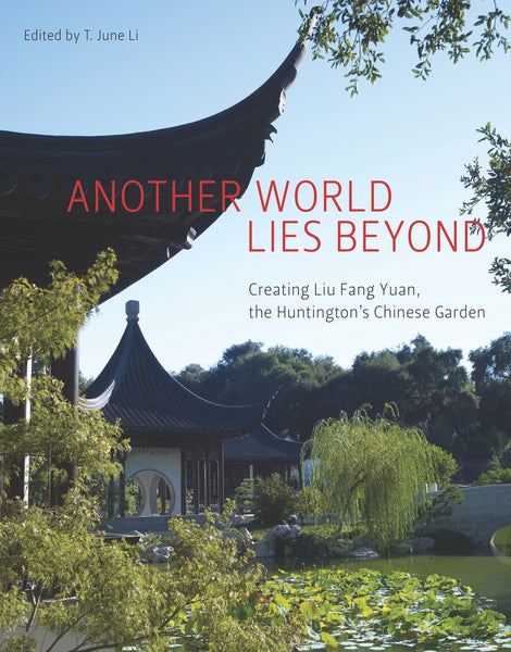 Another World Lies Beyond: Creating Liu Fang Yuan, the Huntington's Chinese Garden