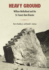 Heavy Ground: William Mulholland and the St. Francis Dam Disaster