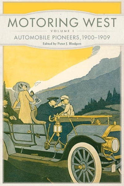 Motoring West: Volume 1: Automobile Pioneers, 1900-1909