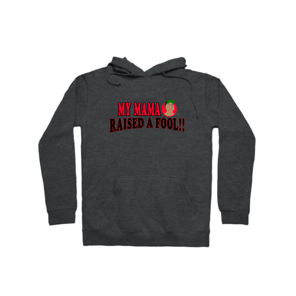 """My Mama Raised A Fool"" Hoodie"
