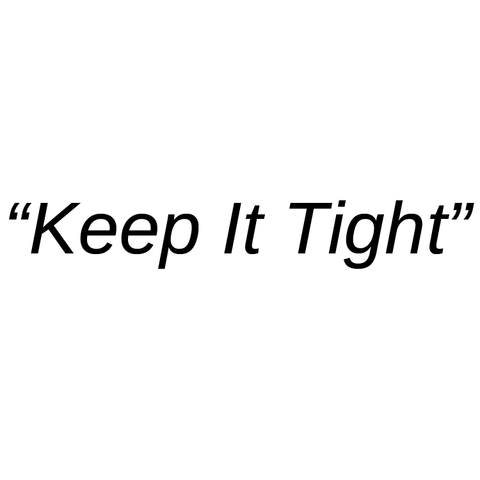 """Keep it Tight"" on Back of Clothing Item"