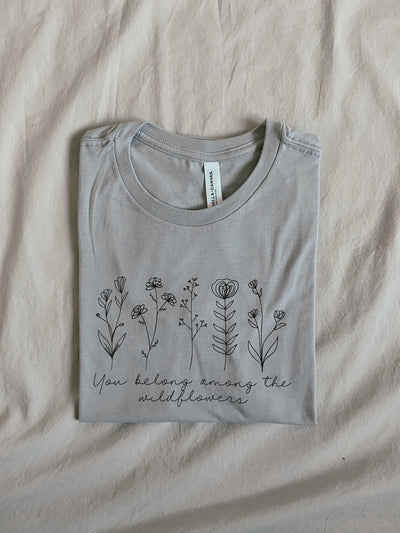 YOU BELONG AMONG THE WILDFLOWERS TEE - MORE COLOURS