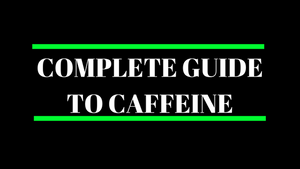 COMPLETE GUIDE TO CAFFEINE