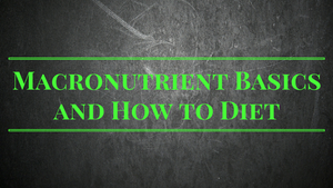 Macronutrient Basics and How to Diet