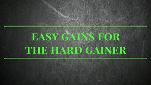 Easy Gains for the Hard Gainer