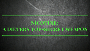 Nicotine: A dieter's top-secret weapon
