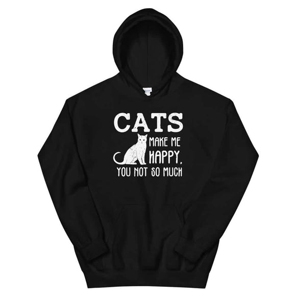 Cats Make Me Happy You Not So Much Cat Lover Unisex Hoodie -