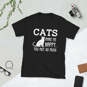 Cats Make Me Happy You Not So Much Cat Lover Unisex T-Shirt
