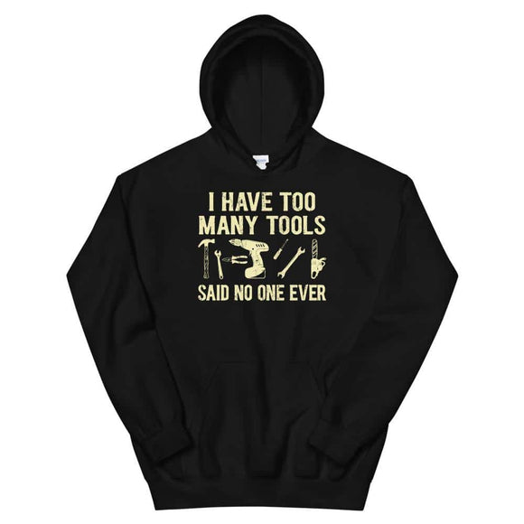 I have too many tools Carpenter Woodworking Unisex Hoodie -