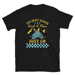 you dont always need a plan just go Short-Sleeve Unisex