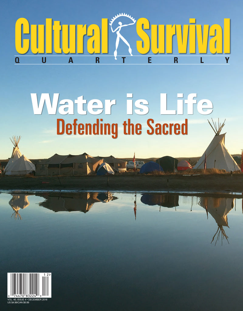 Cultural Survival Quarterly 40-4 (December 2016). Water is Life: Defending the Sacred.