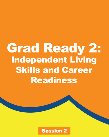 Grad Ready 2: Independent Living Skills and Career Readiness