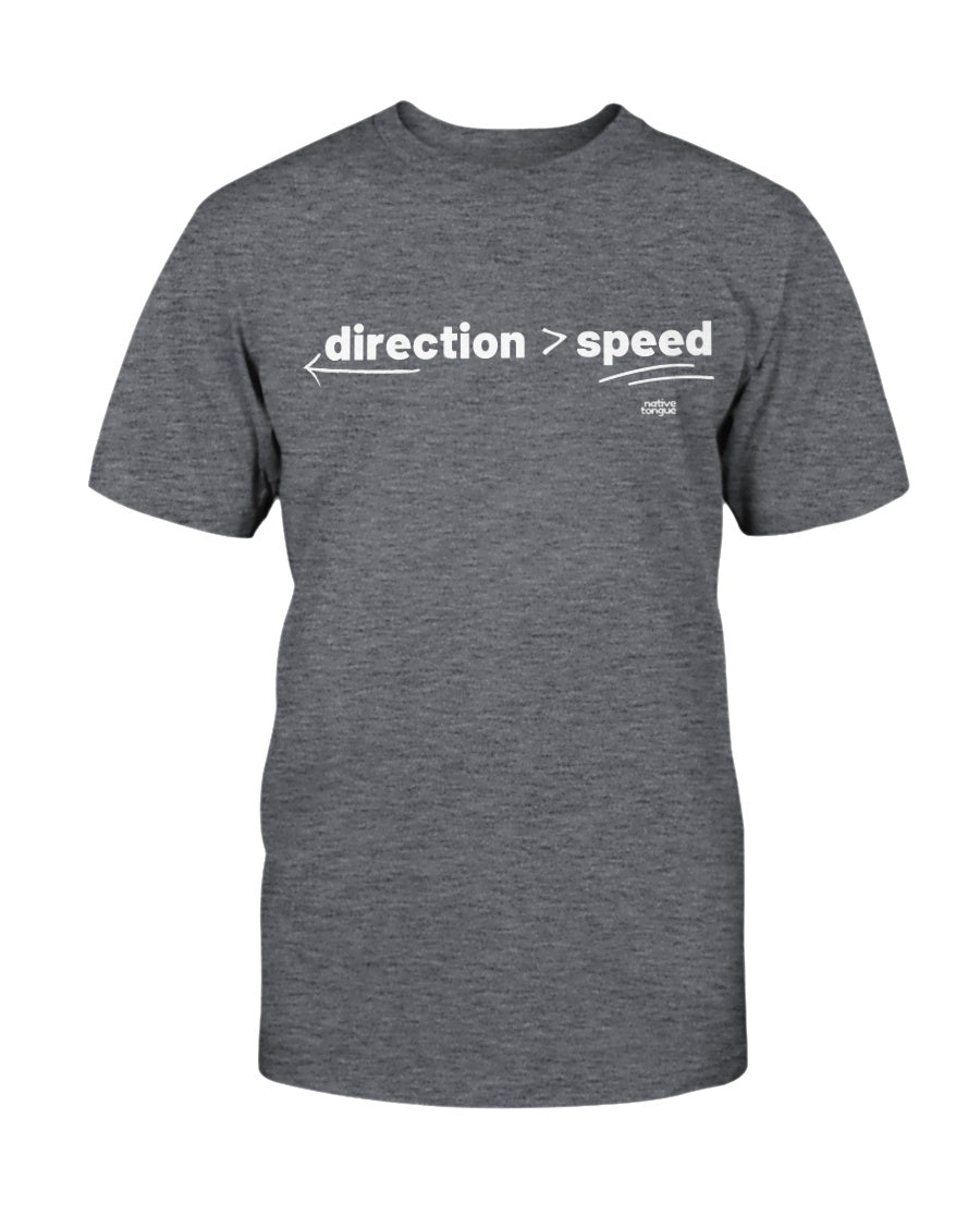 direction is greater than speed t-shirt