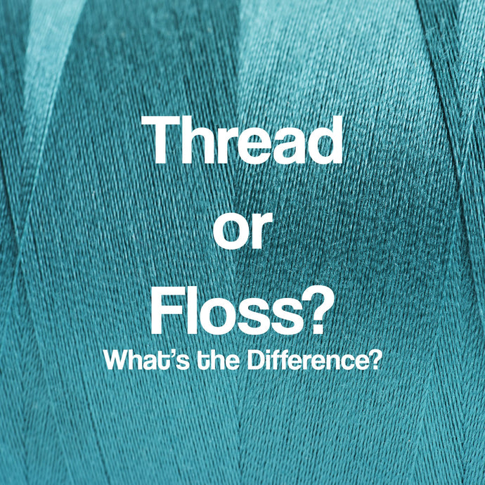 Thread or Floss? What's the Difference?