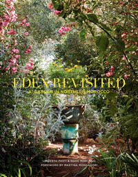 EDEN REVISITED: A Garden in Northern Morocco by Uberto Pasti and Ngoc Minh Ngo