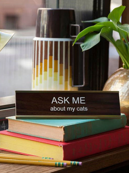 Name Plate: Ask Me About My Cats (Walnut)