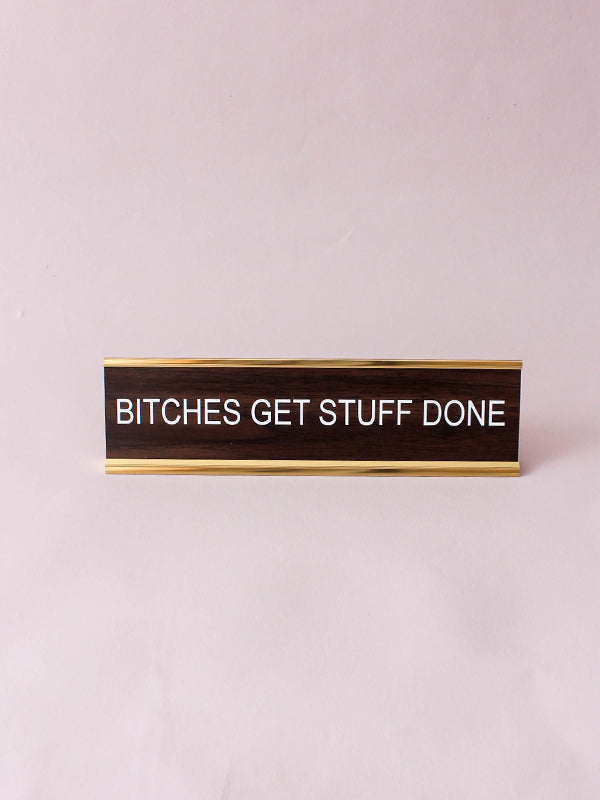 Name Plate: Bit*ches Get Stuff Done (Walnut)