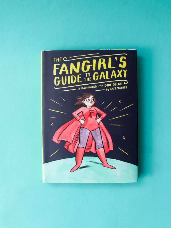The Fangirl's Guide To The Galaxy
