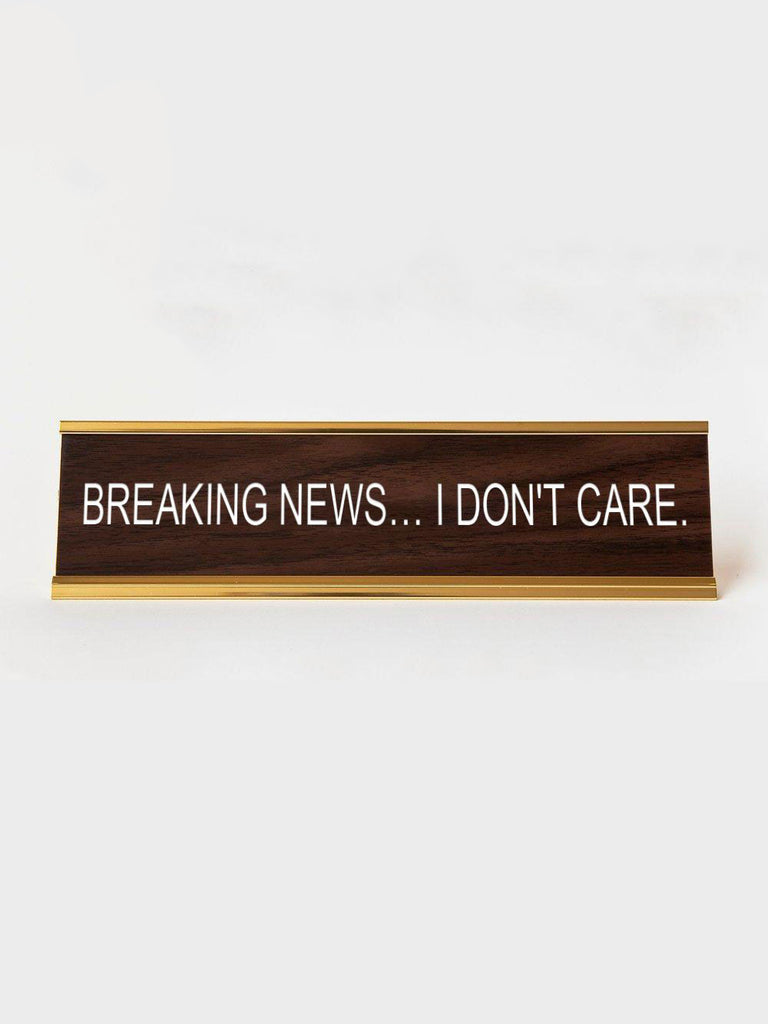 Name Plate: Breaking News... I Don't Care (Walnut)