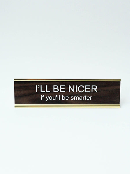 Name Plate: I'll Be Nicer If You'll Be Smarter (Walnut)
