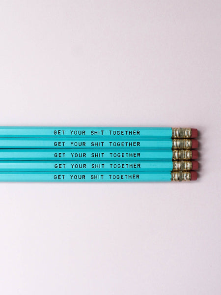 Pencil Set: GET YOUR SH*T TOGETHER