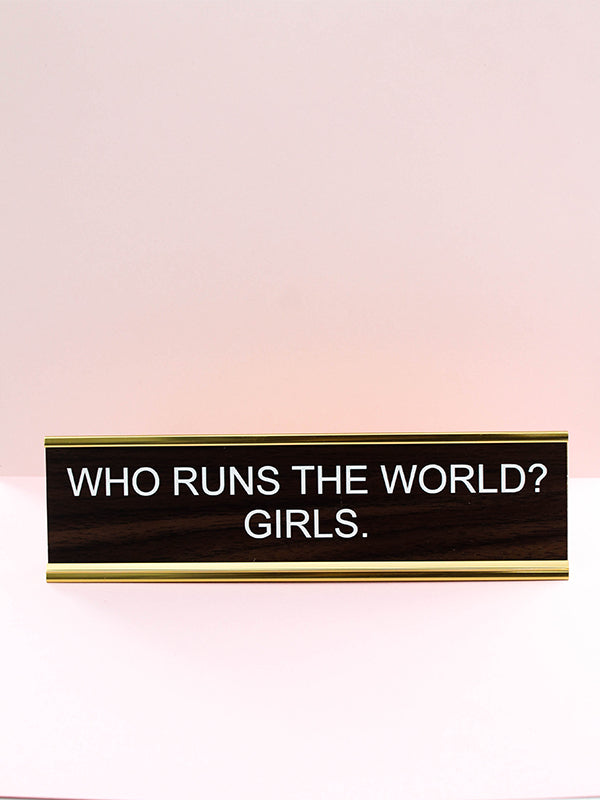 Who Runs The World? Girls. Name Plate