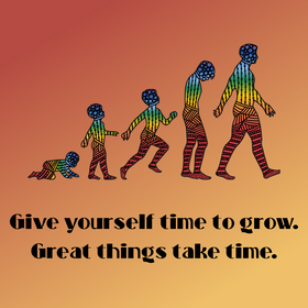 Give Yourself Time To Grow Great Things Take Time