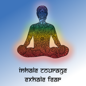 Inhale Courage Exhale Fear