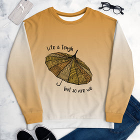 Life Is Tough But So Are We All-Over Print Unisex Sweatshirt