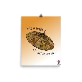 Life Is Tough But So Are We Enhanced Matte Paper Poster