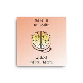 There Is No Health Without Mental Health Canvas