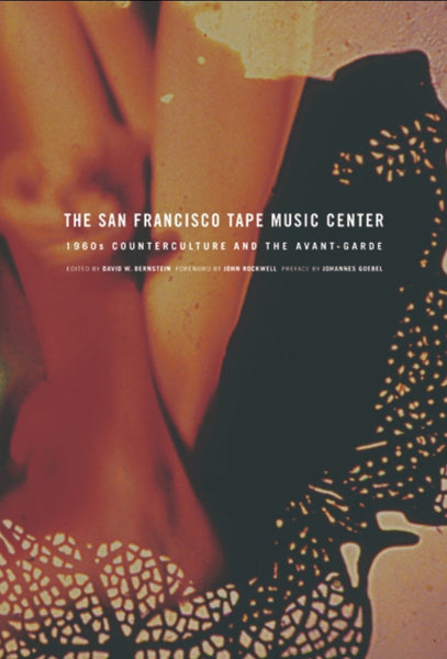 The San Francisco Tape Music Center: 1960s Counterculture and the Avant-Garde