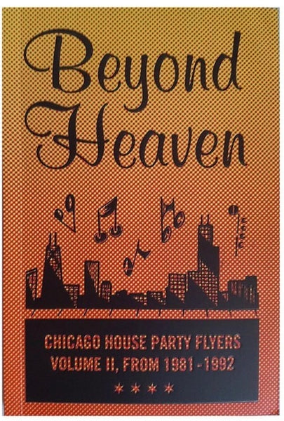 Beyond Heaven Vol. II - Chicago House Party Flyers from 1981-92