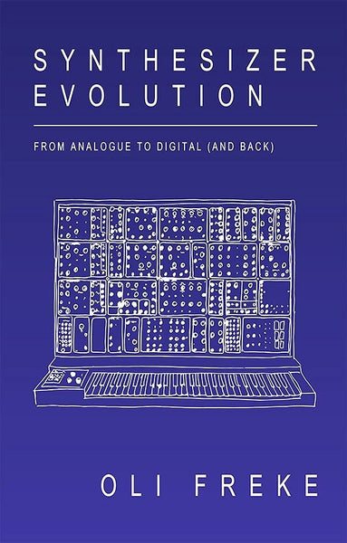Synthesizer Evolution: From Analogue to Digital (and Back) - Oli Freke